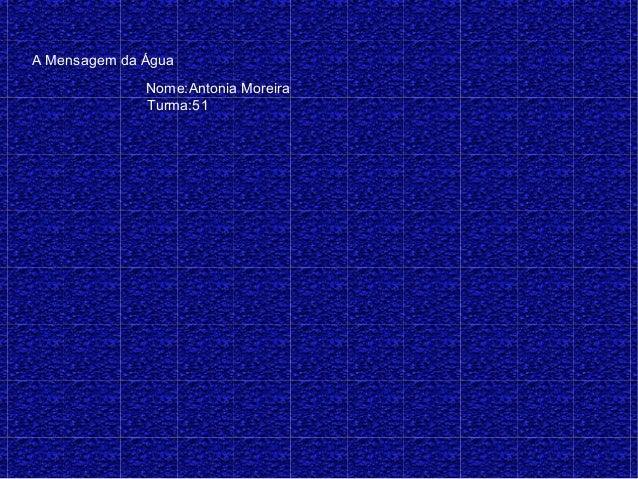 A Mensagem da Água Nome:Antonia Moreira Turma:51