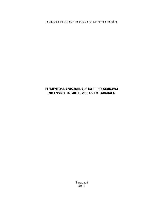 ANTONIA ELISSANDRA DO NASCIMENTO ARAGÃOELEMENTOS DA VISUALIDADE DA TRIBO KAXINAWÁ  NO ENSINO DAS ARTES VISUAIS EM TARAUACÁ...