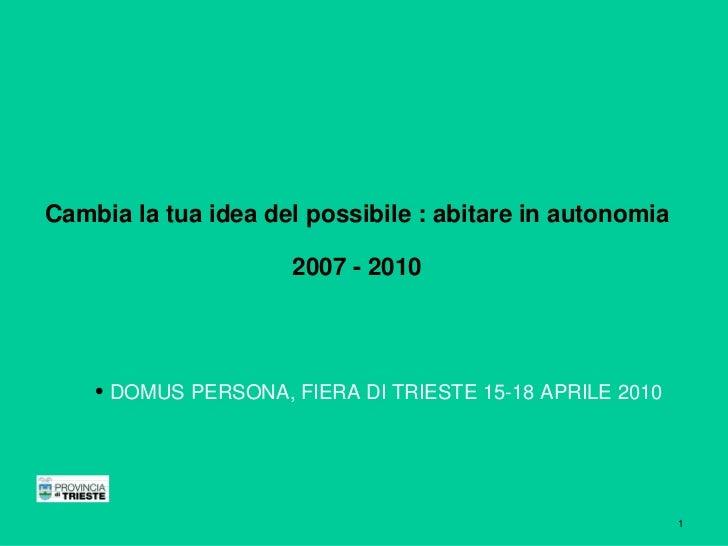 Cambia la tua idea del possibile : abitare in autonomia                       2007 - 2010         • DOMUS PERSONA, FIERA D...