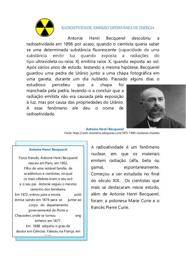 RADIOATIVIDADE: EMISSÃO ESPONTÂNEA DE ENERGIA Antonie Henri Becquerel descobriu a radioatividade em 1896 por acaso, quando...