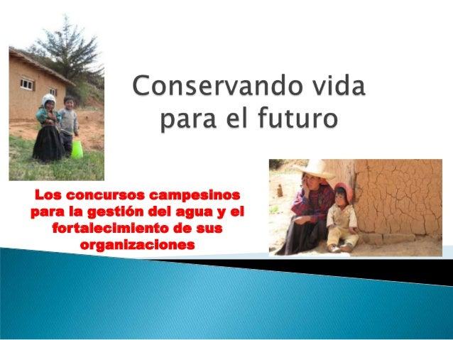 Los concursos campesinospara la gestión del agua y el   fortalecimiento de sus       organizaciones