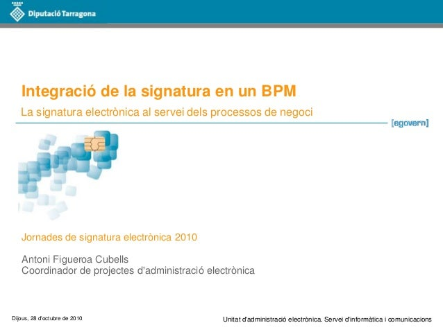 Unitat d'administració electrònica. Servei d'informàtica i comunicacionsDijous, 28 d'octubre de 2010 Integració de la sign...