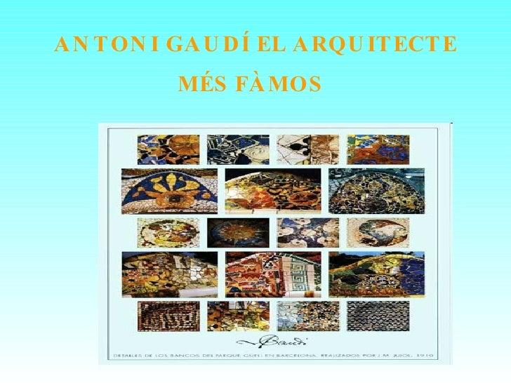 ANTONI GAUDÍ EL ARQUITECTE MÉS FÀMOS