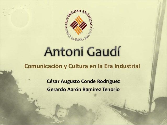 Comunicación y Cultura en la Era Industrial César Augusto Conde Rodríguez Gerardo Aarón Ramírez Tenorio