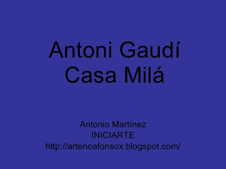 Antoni Gaudí Casa Milá Antonio Martínez INICIARTE http://artenoafonsox.blogspot.com/