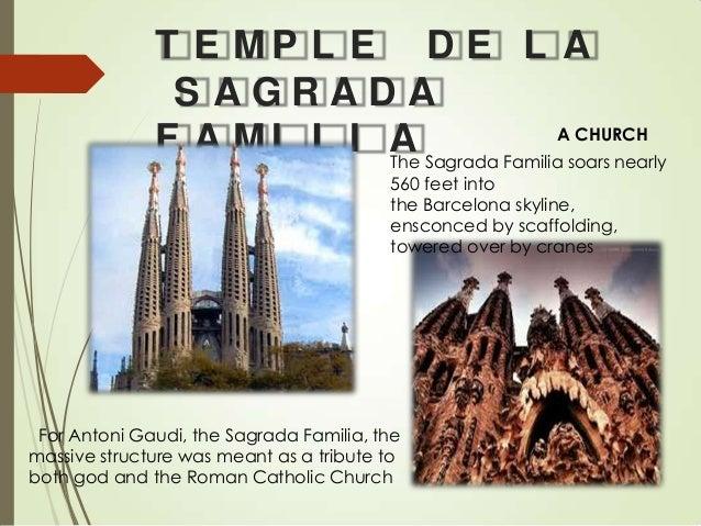 T E MP L E D E L A S AGRADA CHURCH F A M I L I A Sagrada FamiliaAsoars nearly The 560 feet into the Barcelona skyline, ens...