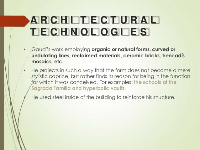 ARCHI T ECT URAL T E CHNOL OGI E S •  Gaudí's work employing organic or natural forms, curved or undulating lines, reclaim...