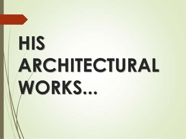 HIS ARCHITECTURAL WORKS...