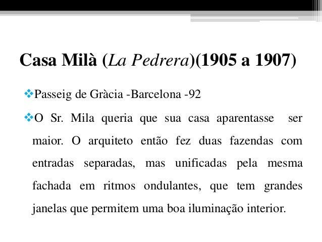 Casa Milà (La Pedrera)(1905 a 1907) Passeig de Gràcia -Barcelona -92 O Sr. Mila queria que sua casa aparentasse ser maio...
