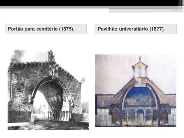 Portão para cemitério (1875). Pavilhão universitário (1877).