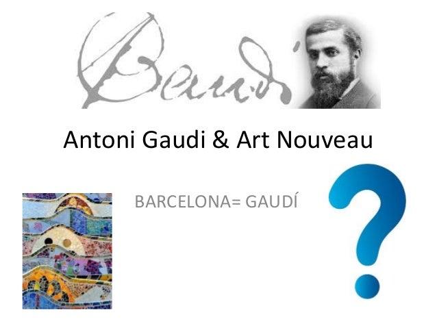 Antoni Gaudi & Art Nouveau BARCELONA= GAUDÍ