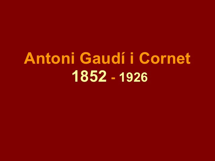 Antoni Gaudí i Cornet   1852  -  1926