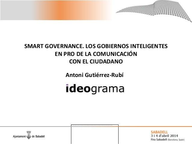 SMART GOVERNANCE. LOS GOBIERNOS INTELIGENTES EN PRO DE LA COMUNICACIÓN CON EL CIUDADANO Antoni Gutiérrez-Rubí