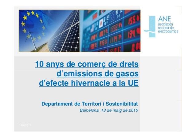 14/05/2015 10 anys de comerç de drets d'emissions de gasos d'efecte hivernacle a la UE Departament de Territori i Sostenib...