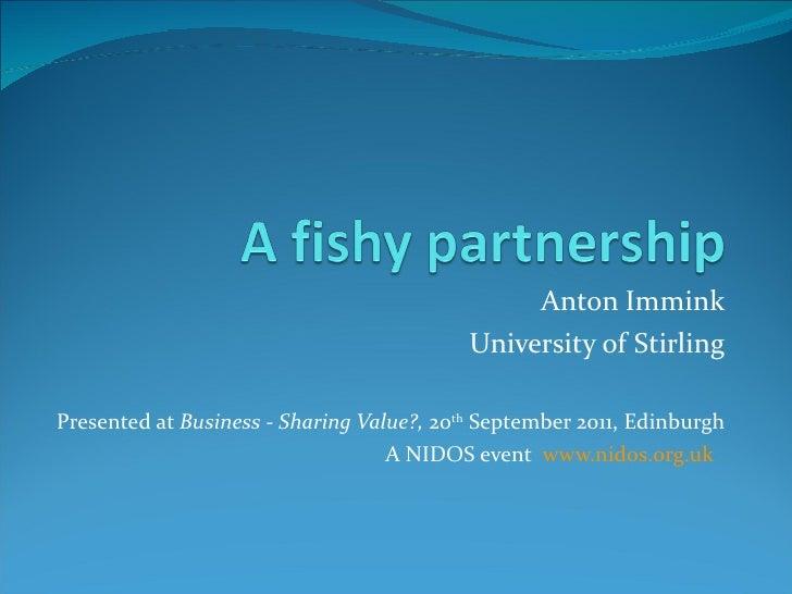 Anton Immink University of Stirling Presented at  Business - Sharing Value?,  20 th  September 2011, Edinburgh A NIDOS eve...