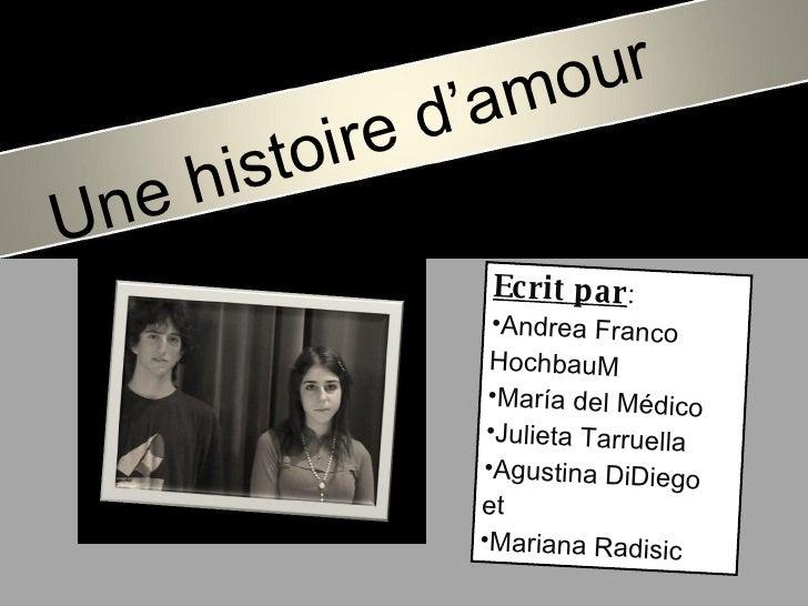 Une  histoire   d'amour <ul><li>Ecrit par : </li></ul><ul><li>Andrea Franco HochbauM </li></ul><ul><li>María del Médico </...