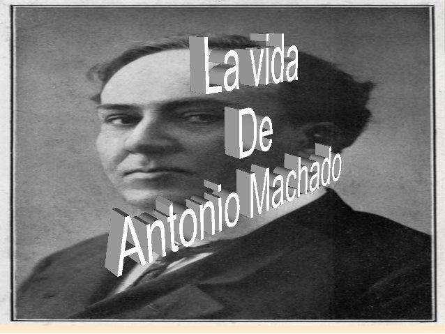 Biografía   Antonio Machado nace en 1875 en Semilla, en el  Palacio de las Dueñas. Se traslada a Madrid a los ocho años do...