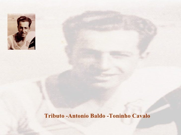 By nickbaldo@gmail.com   Tributo -Antonio Baldo -Toninho Cavalo