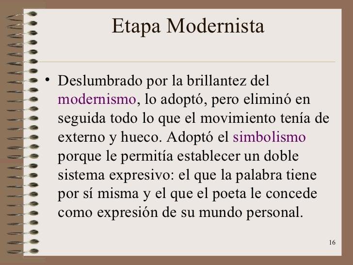 Etapa Modernista <ul><li>Deslumbrado por la brillantez del  modernismo , lo adoptó, pero eliminó en seguida todo lo que el...
