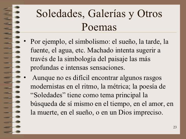 Soledades, Galerías y Otros Poemas <ul><li>Por ejemplo, el simbolismo: el sueño, la tarde, la fuente, el agua, etc. Machad...