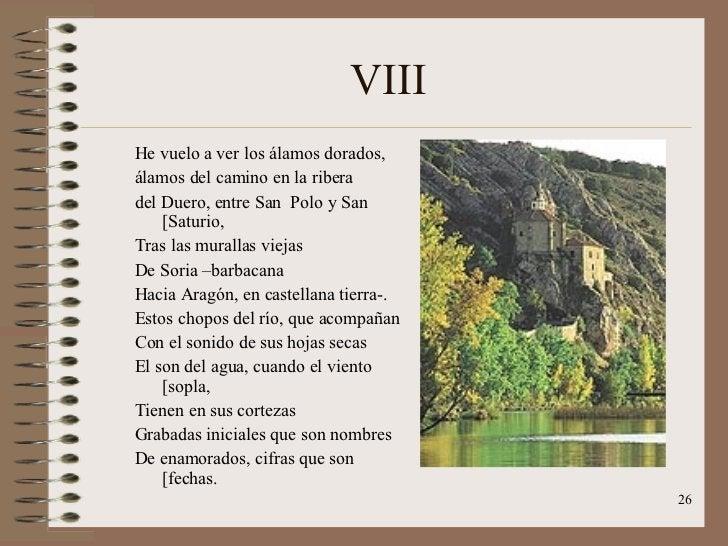 VIII <ul><li>He vuelo a ver los álamos dorados, </li></ul><ul><li>álamos del camino en la ribera </li></ul><ul><li>del Due...