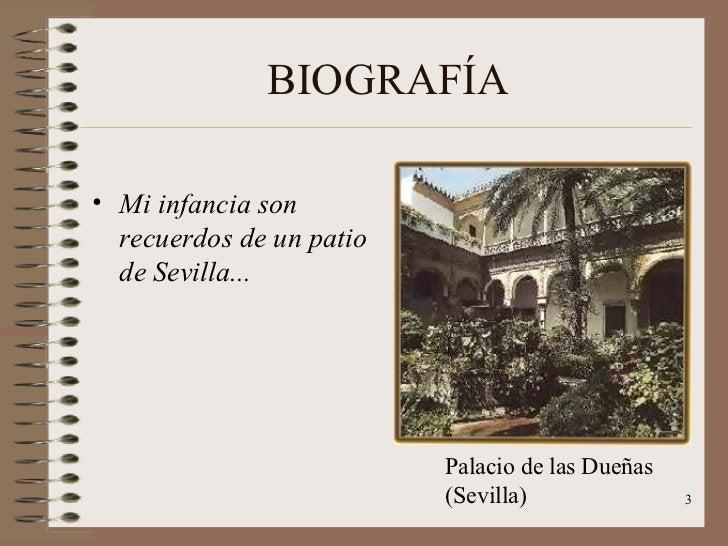 BIOGRAFÍA <ul><li>Mi infancia son recuerdos de un patio de Sevilla... </li></ul>Palacio de las Dueñas  (Sevilla)