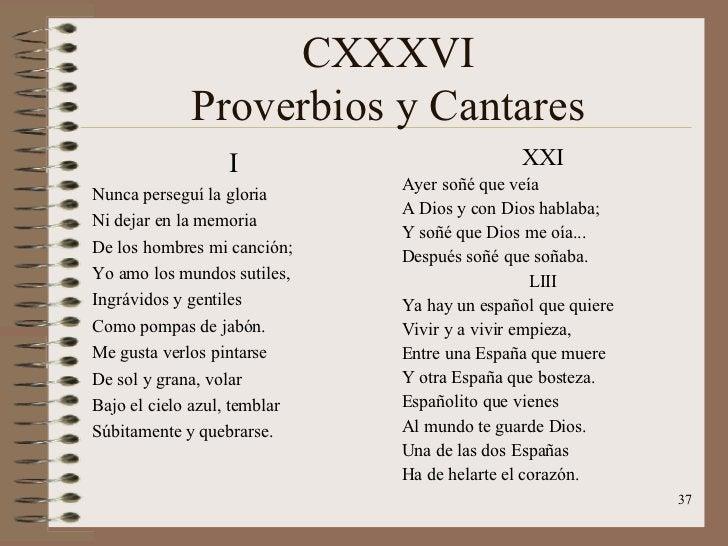 CXXXVI Proverbios y Cantares <ul><li>I </li></ul><ul><li>Nunca perseguí la gloria </li></ul><ul><li>Ni dejar en la memoria...