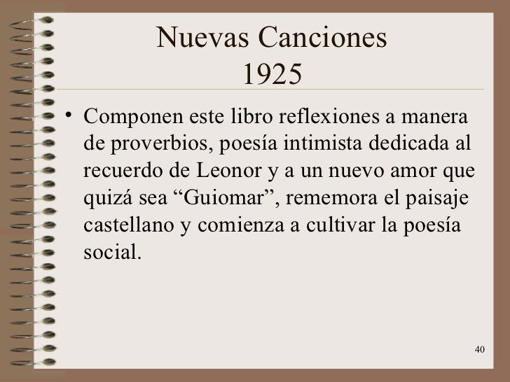 Nuevas Canciones 1925 <ul><li>Componen este libro reflexiones a manera de proverbios, poesía intimista dedicada al recuerd...