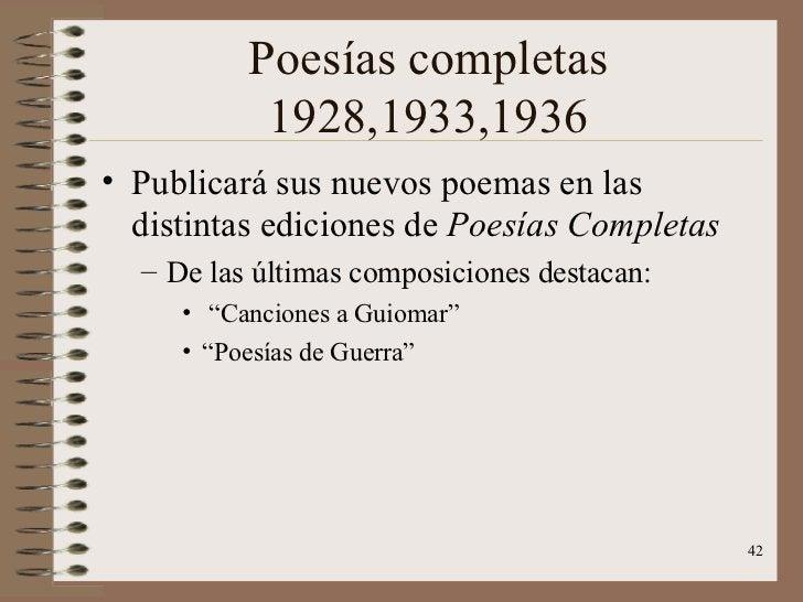 Poesías completas 1928,1933,1936 <ul><li>Publicará sus nuevos poemas en las distintas ediciones de  Poesías Completas </li...