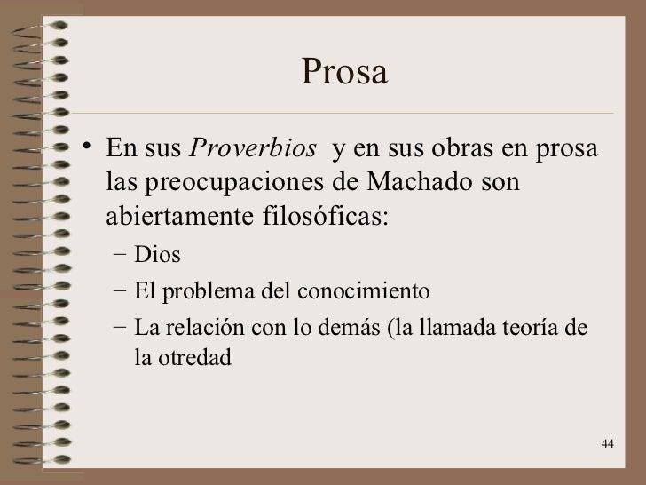 Prosa <ul><li>En sus  Proverbios  y en sus obras en prosa las preocupaciones de Machado son abiertamente filosóficas: </li...