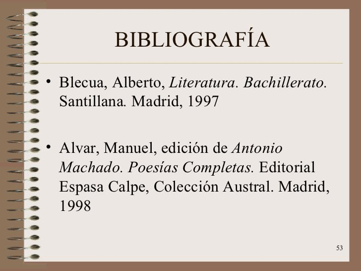BIBLIOGRAFÍA <ul><li>Blecua, Alberto,  Literatura. Bachillerato.  Santillana .  Madrid, 1997 </li></ul><ul><li>Alvar, Manu...