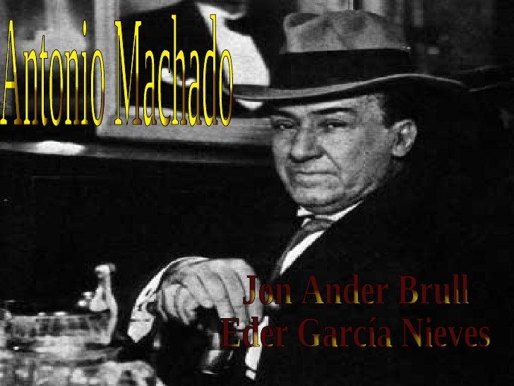 Antonio Machado Jon Ander Brull Eder García Nieves