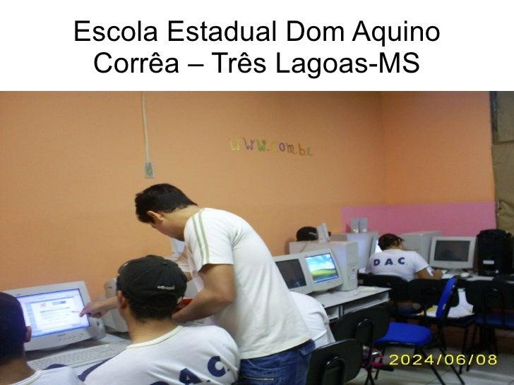 Escola Estadual Dom Aquino Corrêa – Três Lagoas-MS