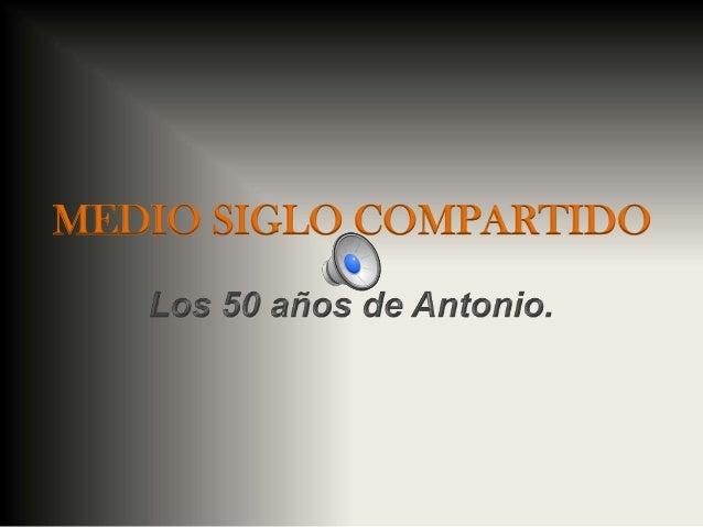 MEDIO SIGLO COMPARTIDO