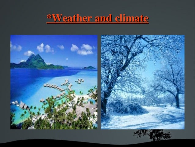 *Weather and climate*Weather and climate