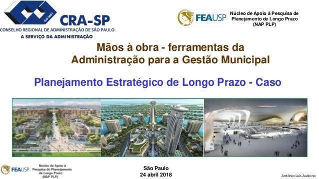 Antônio Luís Aulicino São Paulo 24 abril 2018 Núcleo de Apoio à Pesquisa de Planejamento de Longo Prazo (NAP PLP) Mãos à o...