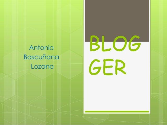 Antonio Bascuñana Lozano  BLOG GER