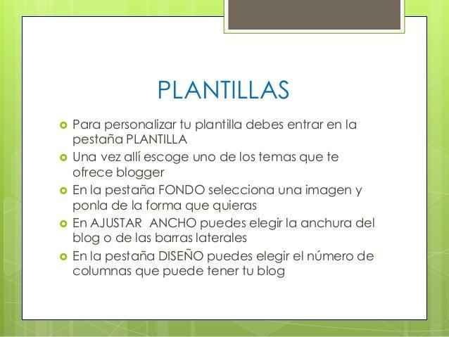 PLANTILLAS       Para personalizar tu plantilla debes entrar en la pestaña PLANTILLA Una vez allí escoge uno de los t...