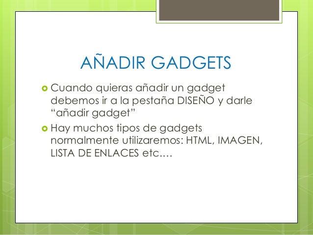 """AÑADIR GADGETS  Cuando  quieras añadir un gadget debemos ir a la pestaña DISEÑO y darle """"añadir gadget""""  Hay muchos tipo..."""