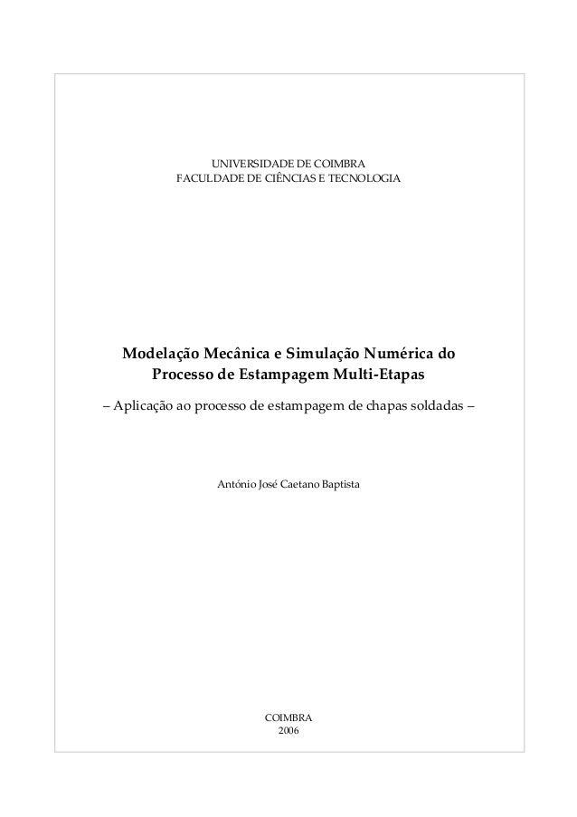 UNIVERSIDADE DE COIMBRA FACULDADE DE CIÊNCIAS E TECNOLOGIA Modelação Mecânica e Simulação Numérica do Processo de Estampag...