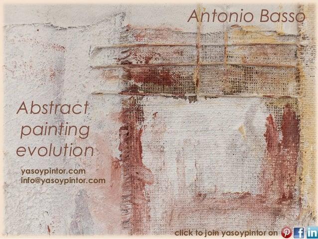 Antonio BassoAbstractpaintingevolutionyasoypintor.cominfo@yasoypintor.com                       click to join yasoypintor on
