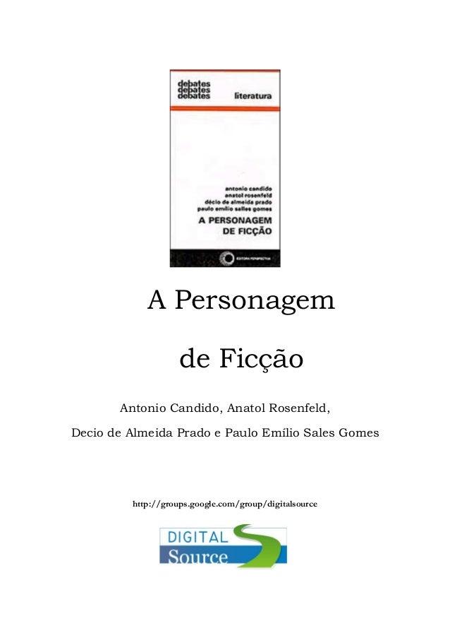 A Personagem de Ficção Antonio Candido, Anatol Rosenfeld, Decio de Almeida Prado e Paulo Emílio Sales Gomes  http://groups...