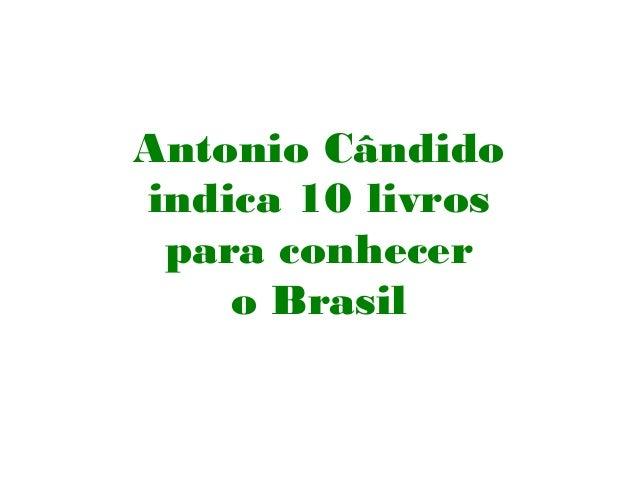 Antonio Cândidoindica 10 livrospara conhecero Brasil