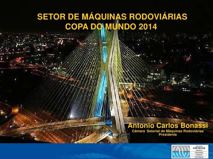 SETOR DE MÁQUINAS RODOVIÁRIAS     COPA DO MUNDO 2014                 Antonio Carlos Bonassi                  Câmara Setori...