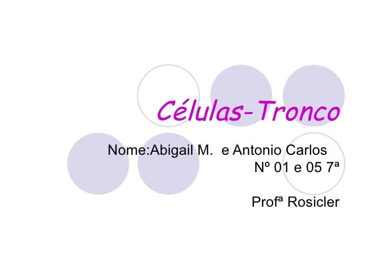 Nome:Abigail M.  e Antonio Carlos  Nº 01 e 05 7ª Profª Rosicler Células-Tronco