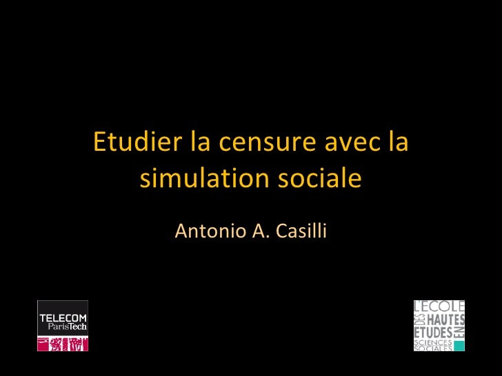 Etudier la censure avec la   simulation sociale      Antonio A. Casilli