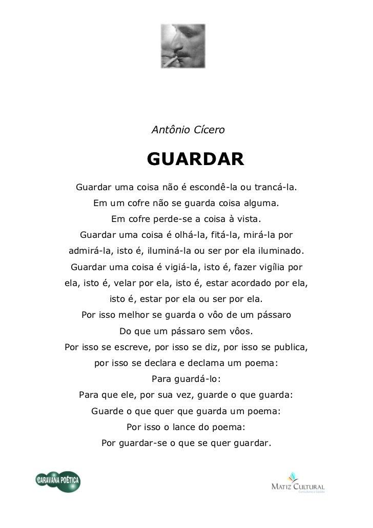 Antônio Cícero                   GUARDAR  Guardar uma coisa não é escondê-la ou trancá-la.      Em um cofre não se guarda ...