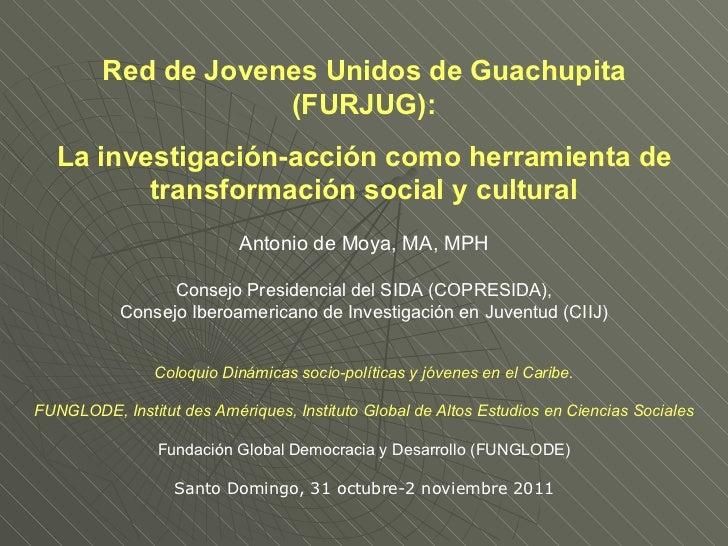 Red de Jovenes Unidos de Guachupita (FURJUG): La investigación-acción como herramienta de transformación social y cultural...