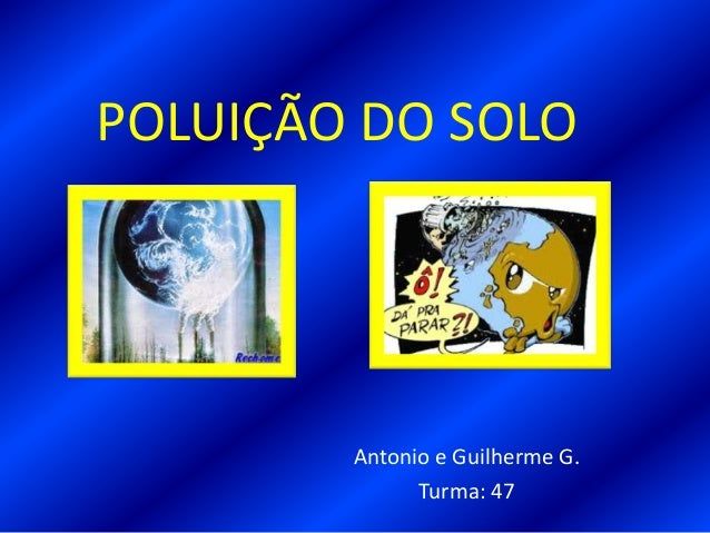 POLUIÇÃO DO SOLOAntonio e Guilherme G.Turma: 47