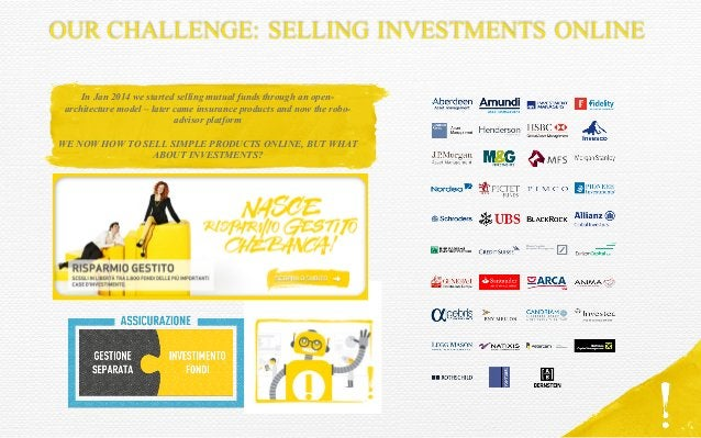 OUR CHALLENGE: SELLING INVESTMENTS ONLINE In Jan 2014 we started selling mutual funds through an open- architecture model ...